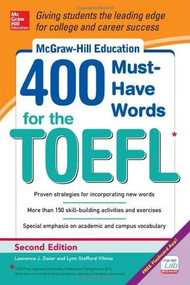 McGraw-Hill Education 400 Must-Have Words for the TOEFL, 2nd Edition by Lawrence Zwier, Lynn Stafford-Yilmaz, 9780071827591