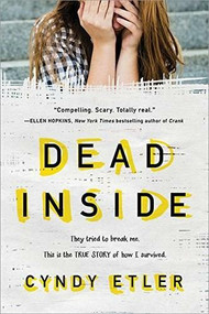Dead Inside (They tried to break me. This is the true story of how I survived.) by Cyndy Etler, 9781492652793