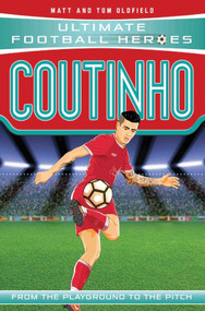 Coutinho (From the Playground to the Pitch) by Matt Oldfield, Tom Oldfield, 9781786064622