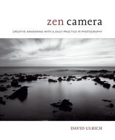 Zen Camera (Creative Awakening with a Daily Practice in Photography) by David Ulrich, 9780399580338