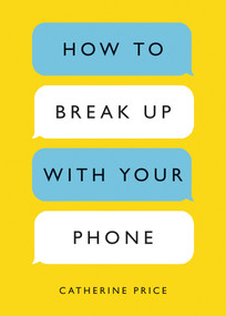 How to Break Up with Your Phone (The 30-Day Plan to Take Back Your Life) by Catherine Price, 9780399581120