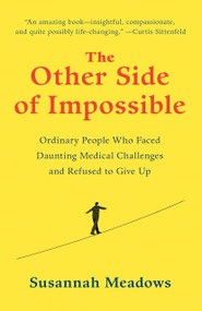 The Other Side of Impossible (Ordinary People Who Faced Daunting Medical Challenges and Refused to Give Up) by Susannah Meadows, 9780812996487