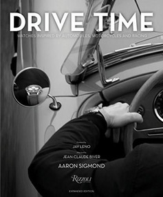 Drive Time: Expanded Edition (Watches Inspired by Automobiles, Motorcycles, and Racing) by Aaron Sigmond, Jay Leno, Elvis Mitchell, Ariel Adams, Jean-Claude Biver, 9780847862290