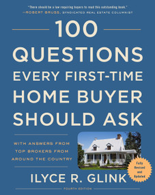 100 Questions Every First-Time Home Buyer Should Ask, Fourth Edition (With Answers from Top Brokers from Around the Country) by Ilyce R. Glink, 9781524763435