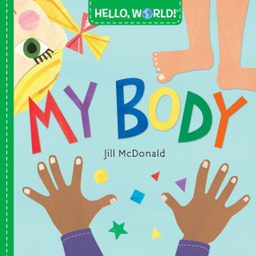 Hello, World! My Body by Jill McDonald, 9781524766368