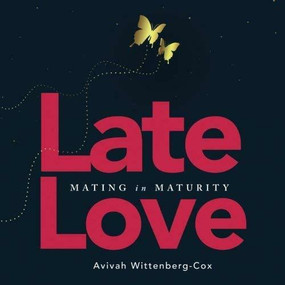 Late Love (Mating in Maturity) by Avivah Wittenberg-Cox, 9781628654561