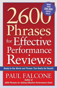 2600 Phrases for Effective Performance Reviews (Ready-to-Use Words and Phrases That Really Get Results) by Paul Falcone, 9780814472828