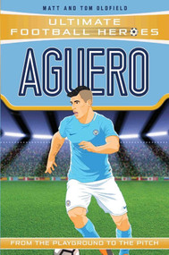 Aguero (From the Playground to the Pitch) by Matt Oldfield, Tom Oldfield, 9781786068071
