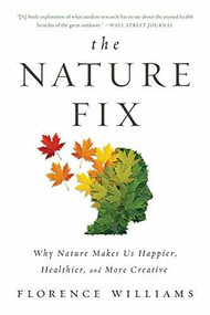 The Nature Fix (Why Nature Makes Us Happier, Healthier, and More Creative) by Florence Williams, 9780393355574