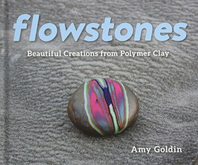 Flowstones (Beautiful Creations from Polymer Clay) by Amy Goldin, 9781682681244