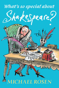 What's So Special About Shakespeare? by Michael Rosen, Sarah Nayler, 9780763699949