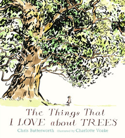 The Things That I LOVE about TREES by Chris Butterworth, Charlotte Voake, 9780763695699