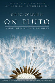 On Pluto: Inside the Mind of Alzheimer's (2nd Edition) by Greg O'Brien, Lisa Genova, 9780991340187