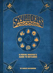 Skylanders: A Portal Master's Guide to Skylands by Barry Hutchison, 9781608879540