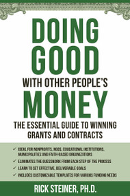 Doing Good With Other People's Money (The Essential Guide to Winning Grants and Contracts for Nonprofits, NGOs, Educational Institutions, Municipalities, & Faith-Based Organizations) by Richard Steiner, Ph.D., 9781578267385