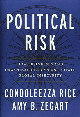 Political Risk (How Businesses and Organizations Can Anticipate Global Insecurity) by Condoleezza Rice, Amy B. Zegart, 9781455542352