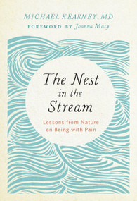 The Nest in the Stream (Lessons from Nature on Being with Pain) (Miniature Edition) by Michael Kearney, MD, 9781946764003