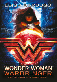 Wonder Woman: Warbringer: Pelea como una guerrera (Spanish Edition) by Leigh Bardugo, 9786073159692