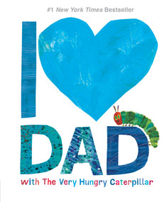 I Love Dad with The Very Hungry Caterpillar by Eric Carle, Eric Carle, 9781524785895