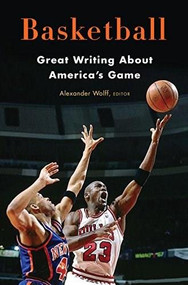 Basketball: Great Writing About America's Game (A Library of America Special Publication) by Alexander Wolff, Kareem Abdul-Jabbar, 9781598535563