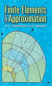Finite Elements and Approximation - 9780486788692 by O. C. Zienkiewicz, K. Morgan, 9780486788692
