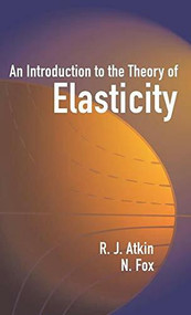 An Introduction to the Theory of Elasticity - 9780486788418 by R. J. Atkin, N. Fox, 9780486788418