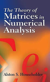 The Theory of Matrices in Numerical Analysis - 9780486785875 by Alston S. Householder, 9780486785875