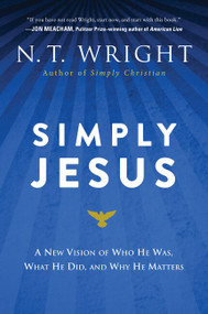 Simply Jesus (A New Vision of Who He Was, What He Did, and Why He Matters) - 9780062084408 by N. T. Wright, 9780062084408