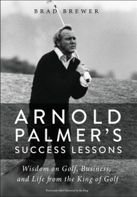 Arnold Palmer's Success Lessons (Wisdom on Golf, Business, and Life from the King of Golf) by Brad Brewer, 9780310352600
