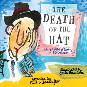 The Death of the Hat: A Brief History of Poetry in 50 Objects - 9780763699680 by Paul B. Janeczko, Chris Raschka, 9780763699680