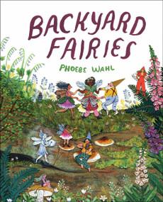 Backyard Fairies by Phoebe Wahl, 9781524715274