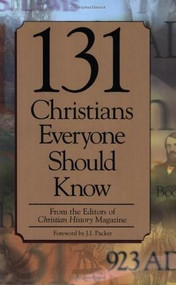131 Christians Everyone Should Know by Christian History Magazine Editorial Staff, Mark Galli, Ted Olsen, J.  I. Packer, 9780805490404
