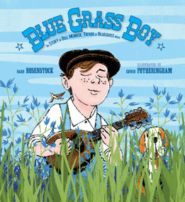Blue Grass Boy (The Story of Bill Monroe, Father of Bluegrass Music) by Barb Rosenstock, Edwin Fotheringham, 9781629794396