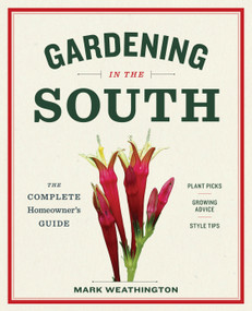 Gardening in the South (The Complete Homeowner's Guide) by Mark Weathington, 9781604695915