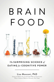 Brain Food (The Surprising Science of Eating for Cognitive Power) by Lisa Mosconi PhD, 9780399573996