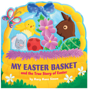 My Easter Basket (die-cut) (The True Story of Easter) by Mary Manz Simon, Angelika Scudamore, 9781433689901