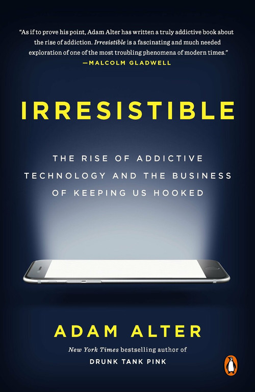 Irresistible (The Rise of Addictive Technology and the Business of Keeping Us Hooked) - 9780735222847 by Adam Alter, 9780735222847