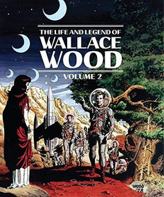 The Life And Legend Of Wallace Wood Volume 2 by Wallace Wood, J. Michael Catron, Bhob Stewart, 9781683960683