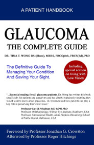 Glaucoma The Complete Guide (The Definitive Guide To Managing Your Condition And Saving Your Sight) by Dr Tina Wong, 9789810881177