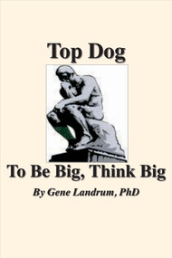 Top Dog (To Be Big, Think Big) by Gene Landrum, 9781543920512