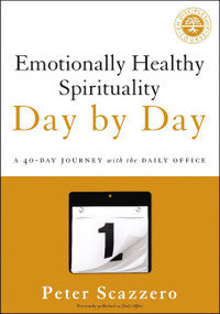 Emotionally Healthy Spirituality Day by Day (A 40-Day Journey with the Daily Office) by Peter Scazzero, 9780310351665