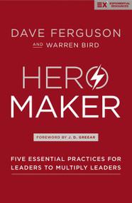 Hero Maker (Five Essential Practices for Leaders to Multiply Leaders) by Dave Ferguson, Warren Bird, 9780310536932