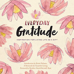 Everyday Gratitude (Inspiration for Living Life as a Gift) by A Network for Grateful Living, Kristi Nelson, Brother David Steindl-Rast, 9781635860467