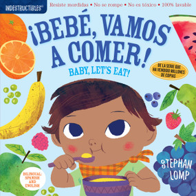 Indestructibles: Bebé, vamos a comer! / Baby, Let's Eat! (Chew Proof · Rip Proof · Nontoxic · 100% Washable (Book for Babies, Newborn Books, Safe to Chew)) by Stephan Lomp, Amy Pixton, 9781523503186