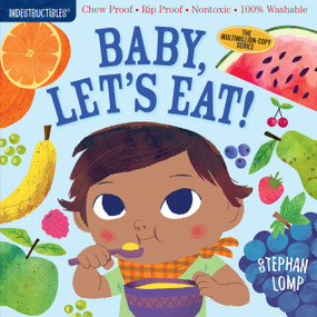 Indestructibles: Baby, Let's Eat! (Chew Proof · Rip Proof · Nontoxic · 100% Washable (Book for Babies, Newborn Books, Safe to Chew)) by Stephan Lomp, Amy Pixton, 9781523502073