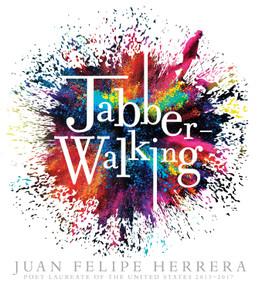 Jabberwalking by Juan Felipe Herrera, Juan Felipe Herrera, 9780763692643