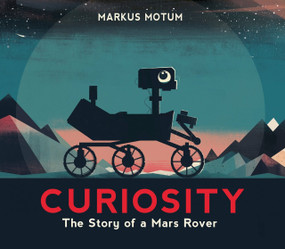 Curiosity: The Story of a Mars Rover by Markus Motum, Markus Motum, 9780763695040