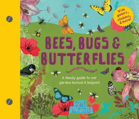 Bees, Bugs, and Butterflies (A Family Guide to Our Garden Heroes and Helpers) by Ben Raskin, 9781611805536