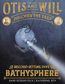 Otis and Will Discover the Deep (The Record-Setting Dive of the Bathysphere) by Barb Rosenstock, Katherine Roy, 9780316393829
