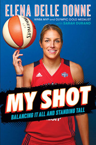 My Shot (Balancing It All and Standing Tall) by Elena Delle Donne, Sarah Durand, 9781534412286